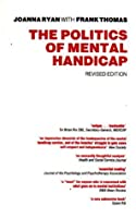 Politics of Mental Handicap by Frank Thomas Joanna Ryan(1998-01-19)