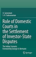 Role of Domestic Courts in the Settlement of Investor-State Disputes: The Indian Scenario