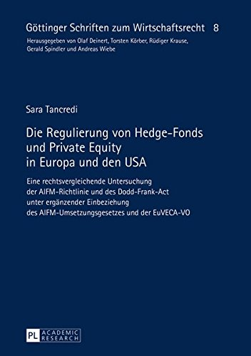 Die Regulierung von Hedge-Fonds und Private Equity in Europa und den USA: Eine rechtsvergleichende Untersuchung der AIFM-Richtlinie und des ... Schriften zum Wirtschaftsrecht, Band 8)