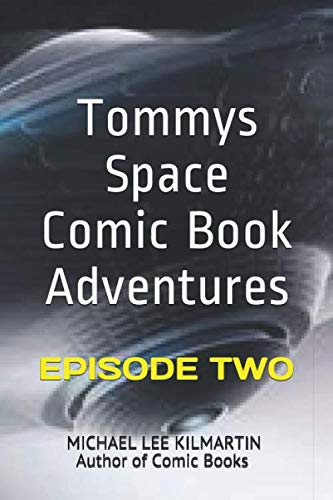 TOMMY'S COMIC BOOK SPACE ADVENTURES: EPISODE TW0 (Tommy's Space Adventures)