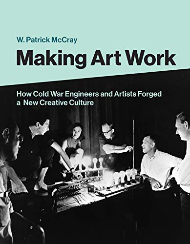 Compare Textbook Prices for Making Art Work: How Cold War Engineers and Artists Forged a New Creative Culture  ISBN 9780262044257 by Mccray, W. Patrick