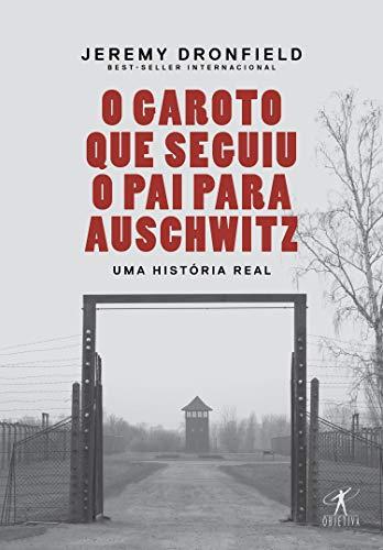 O garoto que seguiu o pai para Auschwitz: Uma história real