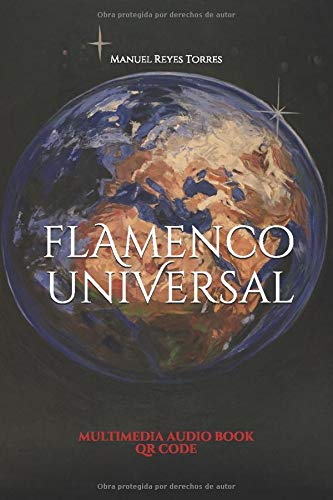 """Flamenco Universal: """"Un paseo por la Historia, Moda, Cantes, Ritmos, Arte y Cultura en Andalucía"""". Incluye Multimedia Audiobook QR Code."""