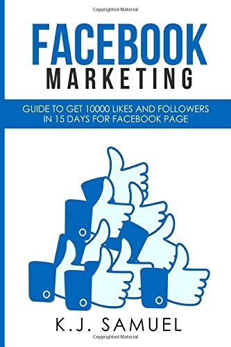 Facebook Marketing: Guide to get 10,000 likes and followers in 15 days for Facebook Page