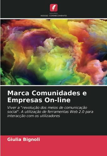 Marca Comunidades e Empresas On-line: Viver a revolução dos meios de comunicação social. A utilização de ferramentas Web 2.0 para interacção com os utilizadores