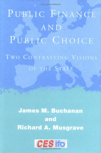 Public Finance and Public Choice: Two Contrasting Visions of the State (CESifo Book Series)