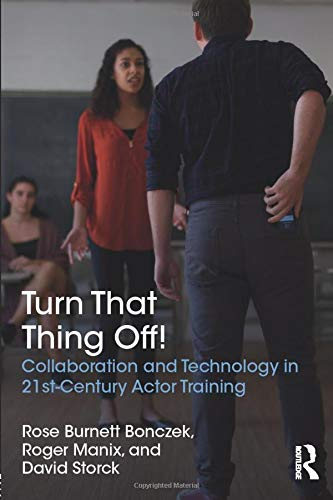 Turn That Thing Off!: Collaboration and Technology in 21st-Century Actor Training