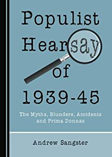 Populist Hearsay of 1939-45: The Myths, Blunders, Accidents and Prima Donnas