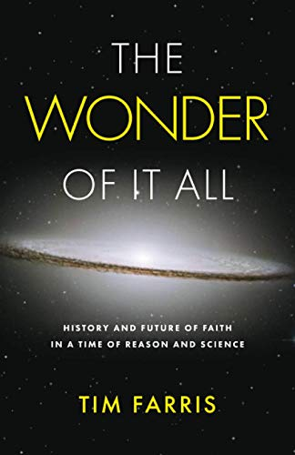 The Wonder Of It All: History and Future of Faith in a Time of Reason and Science