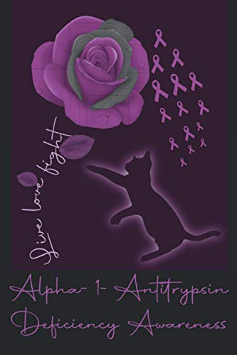 Live Love Fight Alpha-1-Antitrypsin Deficiency Awareness: Awareness Journal With Inspirational Quotes, Lined...