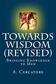 Towards Wisdom (Revised): Bringing Fire to Men (Finding God) (Volume 10)
