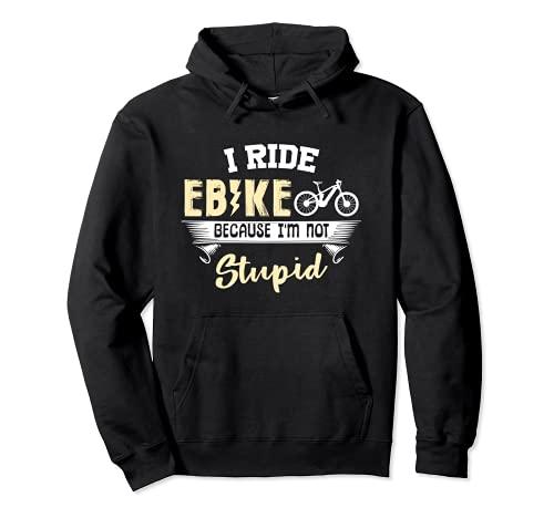 Yo paseo Ebike porque no soy estúpido bicicleta eléctrica bicicleta Sudadera con Capucha