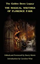 The Magical Writings of Florence Farr: The Golden Dawn Legacy Vol. 1