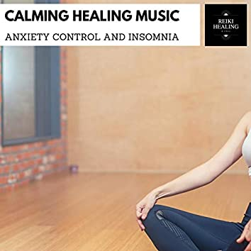 Calming Healing Music - Anxiety Control And Insomnia