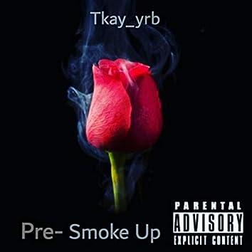 Pre- smoke up