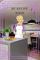 MY RECIPE: Mon livre de recettes : Regroupez toutes vos délicieuses recettes dans ce joli carnet, cahier de recettes de 126 pages (Anglais)broché