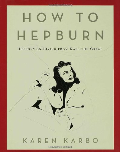 Download How to Hepburn: Lessons on Life from Kate the Great 1596913517