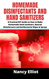 Homemade Disinfectants And Hand Sanitizers: A Practical DIY Guide on how to make Homemade Hand Sanitizers, Natural Disinfectants and Antibacterial Wipes & Sprays (English Edition)