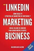 """LinkedIn Marketing Business: Cómo crear tu estrategia de marketing de contenidos y venta social B2B en sólo 30 minutos al día utilizando el """"método DASKY"""" y generar relaciones comerciales B2B y clientes rentables a partir de contactos fríos de LinkedIn"""