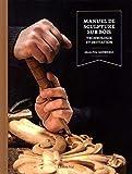 Manuel de sculpture sur bois ned: Technologie et initiation