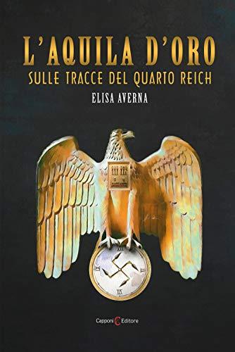 L'aquila d'oro. Sulle tracce del quarto Reich