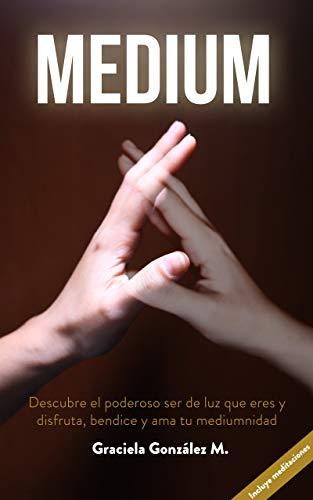 MEDIUM: Descubre el poderoso ser de LUZ que eres y disfruta, bendice y ama tu mediumnidad