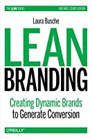 Lean Branding: Creating Dynamic Brands to Generate Conversion