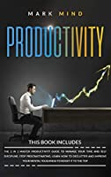 Productivity: Productivity - The 2 in 1 Master Productivity Guide to Manage Your Time and Self Discipline, Stop Procrastinating, Learn How To Declutter and Improve Your Mental Toughness to Boost It to The Top