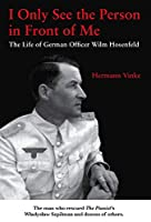 I Only See the Person in Front of Me: The Life of German Officer Wilm Hosenfeld