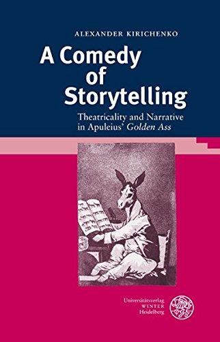 A Comedy of Storytelling: Theatricality and Narrative in Apuleius\' \'Golden Ass\' (Bibliothek der klassischen Altertumswissenschaften, Band 127)