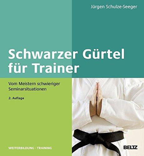 Schwarzer Gürtel für Trainer: Vom Meistern schwieriger Seminarsituationen (Beltz Weiterbildung) by Jürgen Schulze-Seeger (2013-10-01)