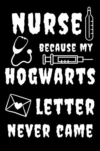 Nurse Because My Hogwarts Letter Never Came: Blank Lined Notebook to Write In for Notes|Great for Mom Dad Aunt Birthday Nurse Pharmacy Technician Medical|6 x 9 inches,110 lined pages