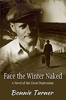 Face the Winter Naked: A Great Depression Novel by [Bonnie Turner]