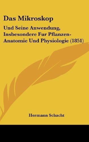 Das Mikroskop: Und Seine Anwendung, Insbesondere Fur Pflanzen-Anatomie Und Physiologie (1851)
