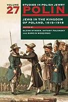 Polin: Studies in Polish Jewry: Jews in the Kingdom of Poland, 1815-1918