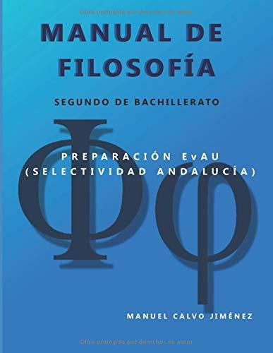 MANUAL DE FILOSOFIA (Segundo de Bachillerato): Preparacion EvAU (Selectividad Andalucia)