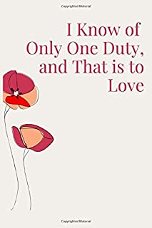 I Know of Only One Duty, and That is to Love: Best valentines day notebook journal gift for her/him