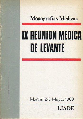 IX REUNIÓN MÉDICA DE LEVANTE. Murcia 2-3 Mayo 1969. Mesas Redondas: Aparato Digestivo, Aparato Respiratorio, Aparato Urinario, Aparato Genital Femenino...