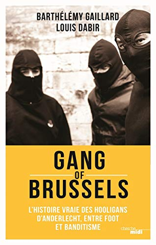 Gang of Brussels: L'histoire vraie de hooligans d'Anderlecht, entre foot et banditisme