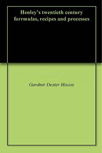 Download Henley's twentieth century forrmulas, recipes and processes (English Edition) B00MP6AVGU