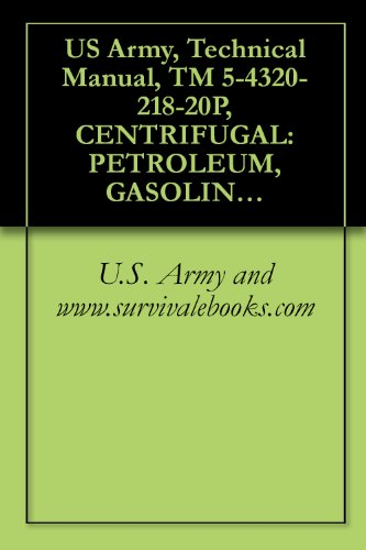 US Army, Technical Manual, TM 5-4320-218-20P, CENTRIFUGAL: PETROLEUM, GASOLINE DRIVEN, TRAILER MOUNTED, 4-INC GPM, 275-FT HEAD, (GORMAN-RUPP MODELS 04A12-MVG4D), ... manauals, special forces (English Edition)