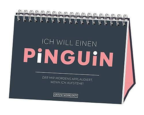 Ich will einen Pinguin: der mir morgens applaudiert, wenn ich aufstehe!