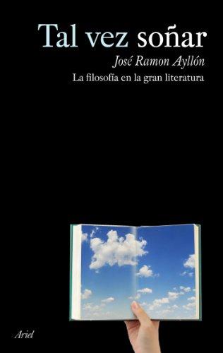 Tal vez soñar: Filosofía en la gran literatura (Ariel)