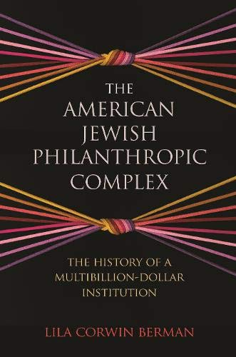 Compare Textbook Prices for The American Jewish Philanthropic Complex: The History of a Multibillion-Dollar Institution  ISBN 9780691170732 by Berman, Lila Corwin