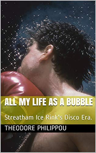 All My Life As A Bubble: Streatham Ice Rink's Disco Era. (English Edition)