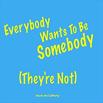 Everybody Wants to Be Somebody (They're Not)