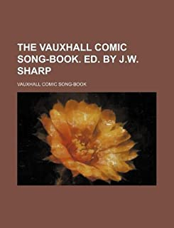 The Vauxhall Comic Song-Book. Ed. by J.W. Sharp