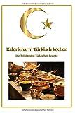 Kalorienarm Türkisch kochen: Die beliebtesten Türkischen-Rezepte