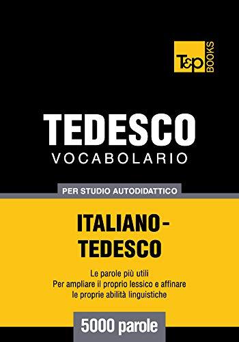 Vocabolario Italiano-Tedesco per studio autodidattico - 5000 parole (Italian Edition)