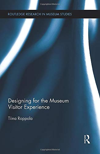 Compare Textbook Prices for Designing for the Museum Visitor Experience Routledge Research in Museum Studies 1 Edition ISBN 9781138825277 by Roppola, Tiina